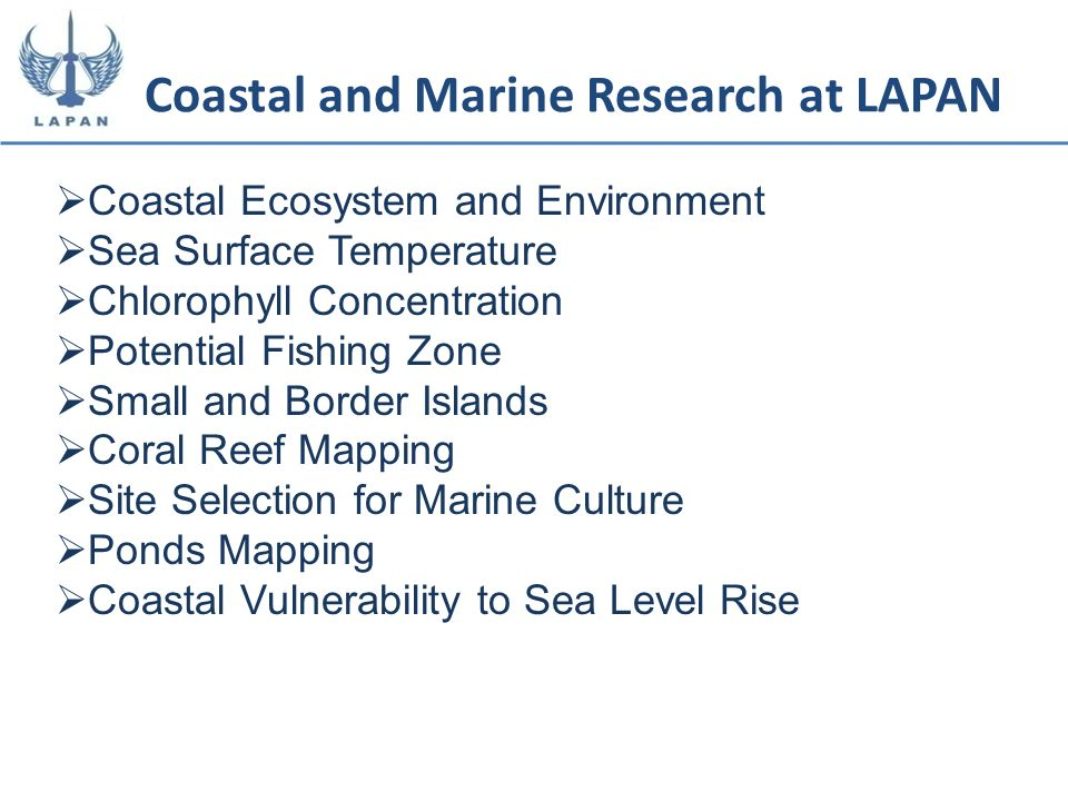 Coastal and Marine Research at LAPAN Coastal Ecosystem and Environment Sea Surface Temperature Chlorophyll Concentration Potential Fishing Zone Small