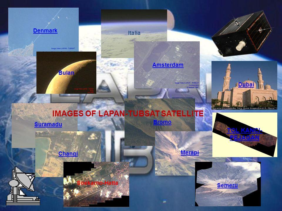 Denmark Bromo Suramadu ItaliaAmsterdam Merapi Changi Bulan Dubai Semeru Soekarno-Hatta IMAGES OF LAPAN-TUBSAT SATELLITE TOL KANCI- PEJAGAN