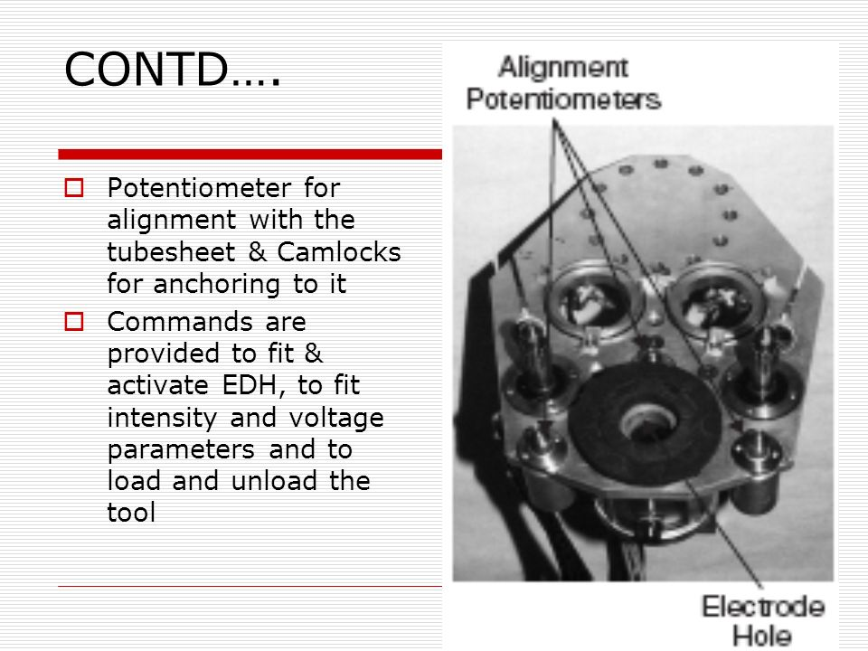 CONTD…. Potentiometer for alignment with the tubesheet & Camlocks for anchoring to it Commands are provided to fit & activate EDH, to fit intensity an