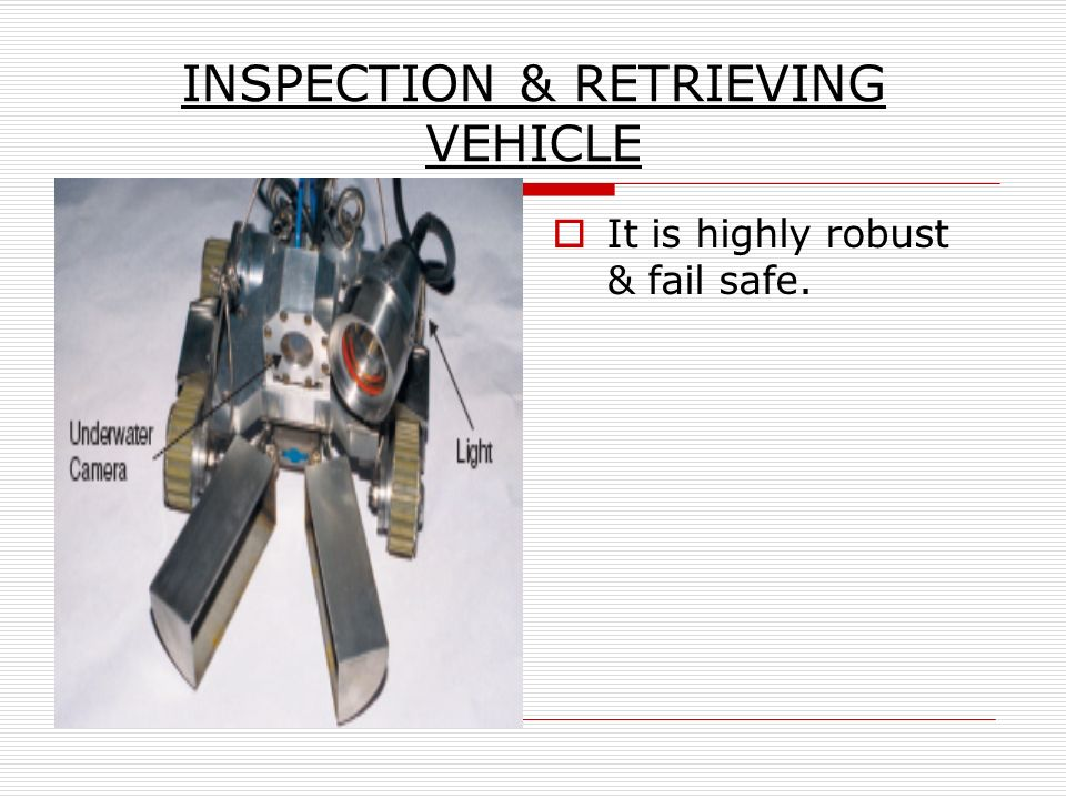 INSPECTION & RETRIEVING VEHICLE It is highly robust & fail safe.