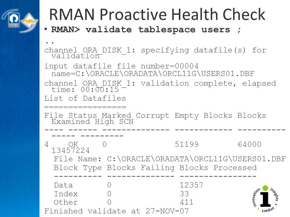 RMAN Proactive Health Check RMAN> validate tablespace users ;..