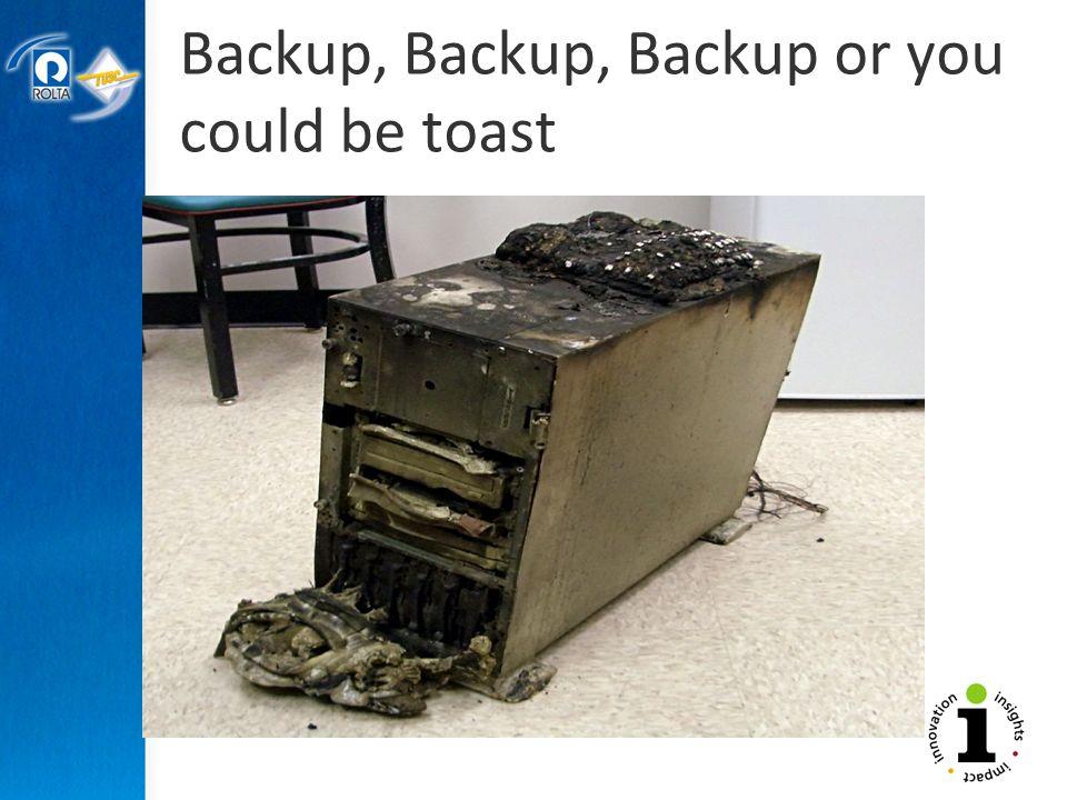 Backup, Backup, Backup or you could be toast