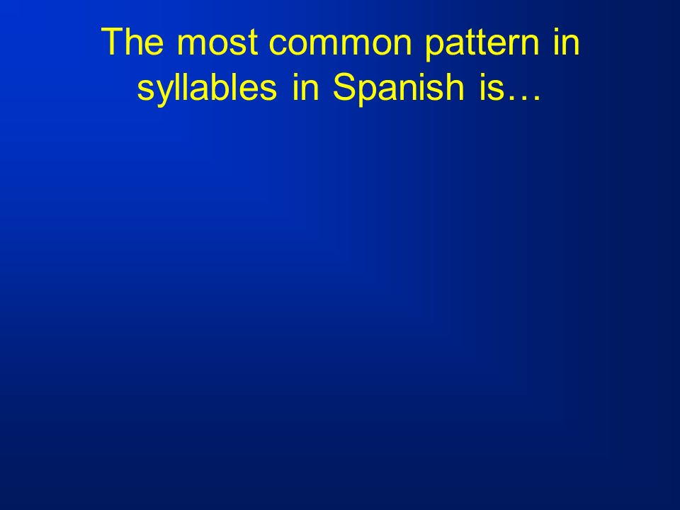 The most common pattern in syllables in Spanish is…