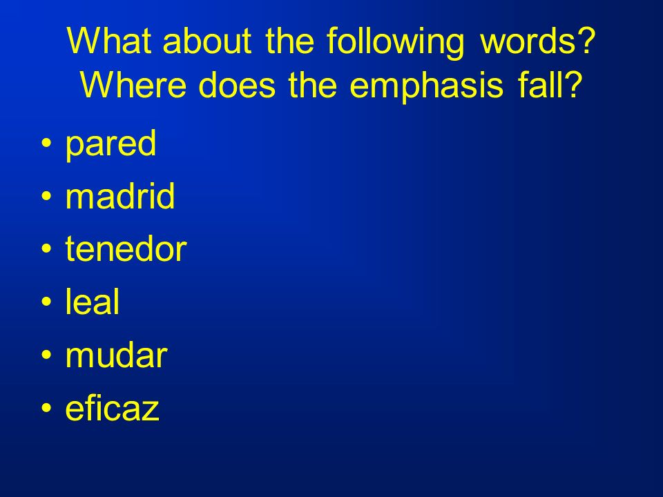 What about the following words. Where does the emphasis fall.