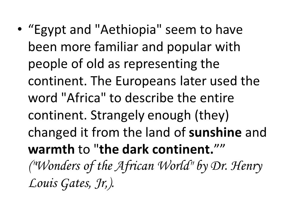 Egypt and Aethiopia seem to have been more familiar and popular with people of old as representing the continent.