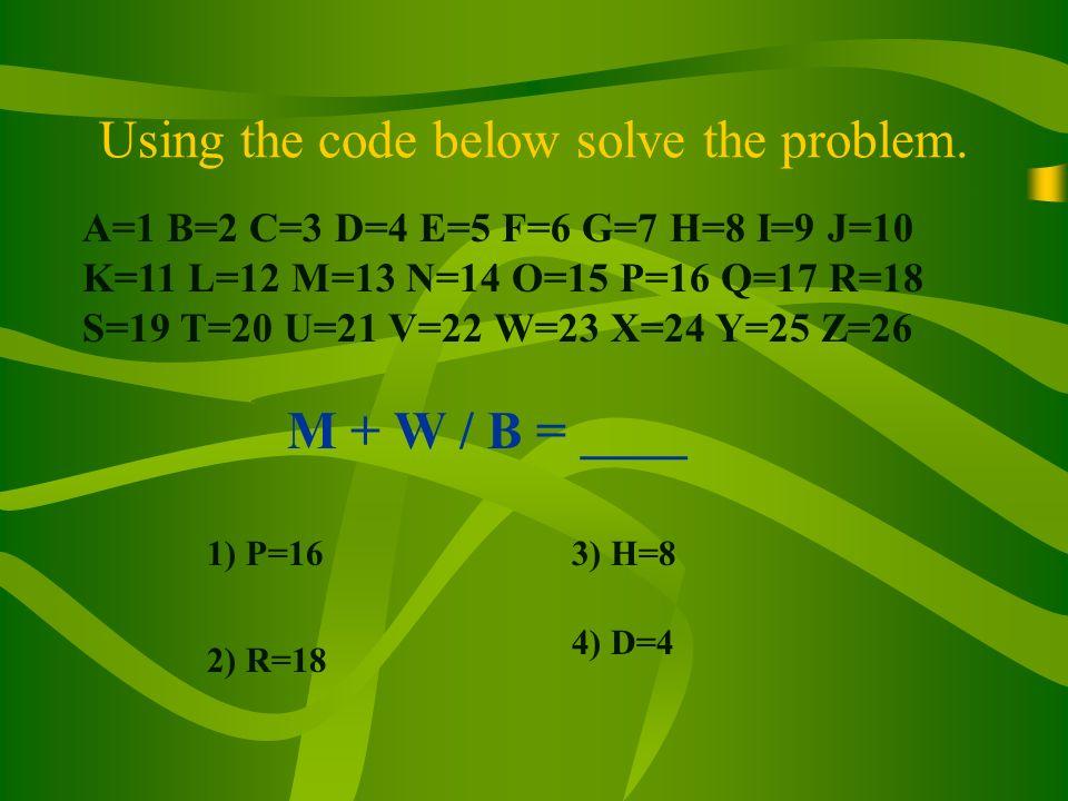A=1 B=2 C=3 D=4 E=5 F=6 G=7 H=8 I=9 J=10 K=11 L=12 M=13 N=14 O=15 P=16 Q=17 R=18 S=19 T=20 U=21 V=22 W=23 X=24 Y=25 Z=26 Using the code below solve th