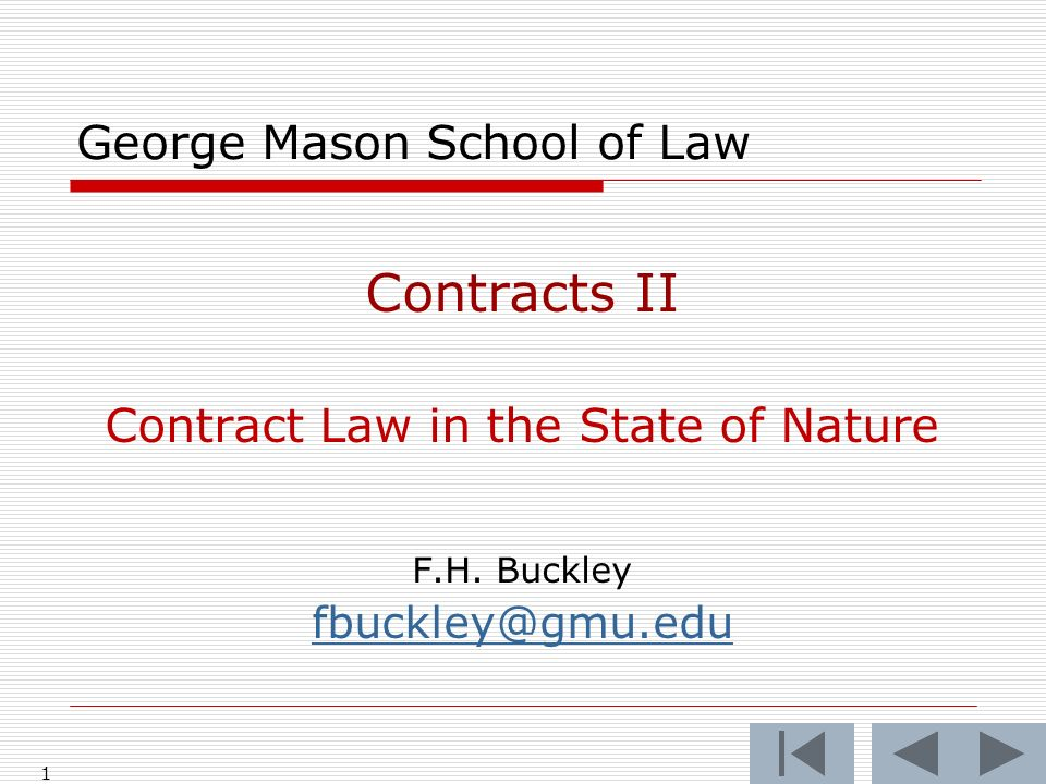 1 George Mason School of Law Contracts II Contract Law in the State of Nature F.H. Buckley fbuckley@gmu.edu