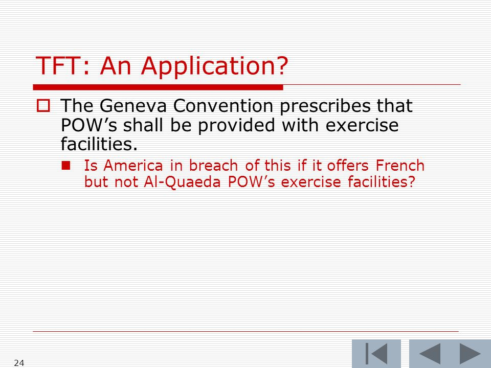 24 TFT: An Application? The Geneva Convention prescribes that POWs shall be provided with exercise facilities. Is America in breach of this if it offe