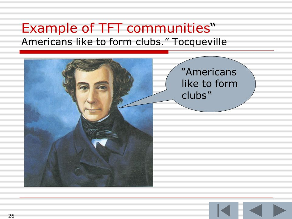 26 Example of TFT communities Americans like to form clubs. Tocqueville Americans like to form clubs
