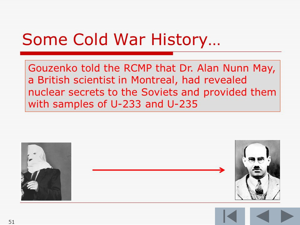 Some Cold War History… 51 Gouzenko told the RCMP that Dr.
