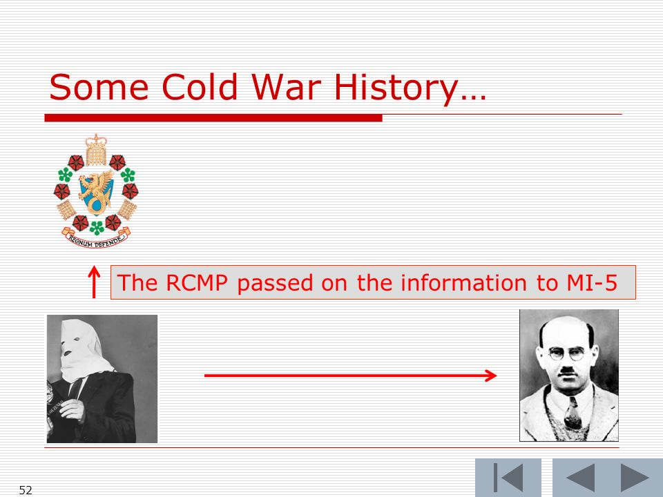 Some Cold War History… 52 The RCMP passed on the information to MI-5