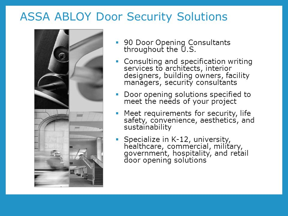 ASSA ABLOY Door Security Solutions 90 Door Opening Consultants throughout the U.S.