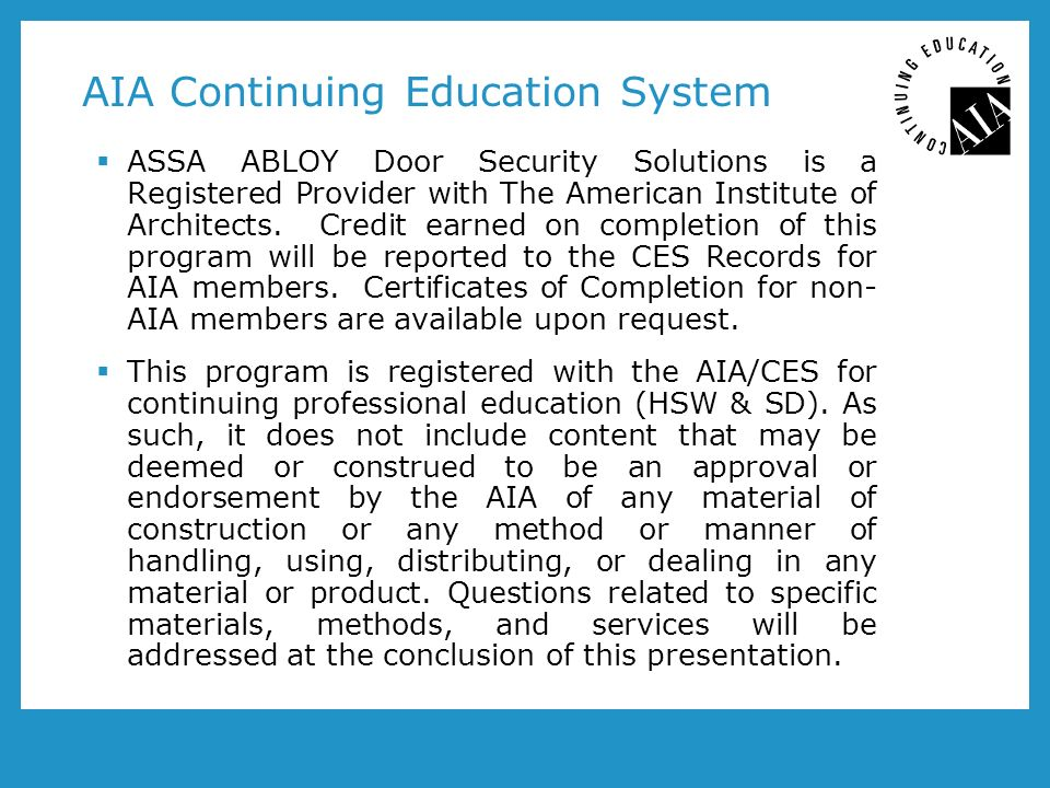 AIA Continuing Education System ASSA ABLOY Door Security Solutions is a Registered Provider with The American Institute of Architects.