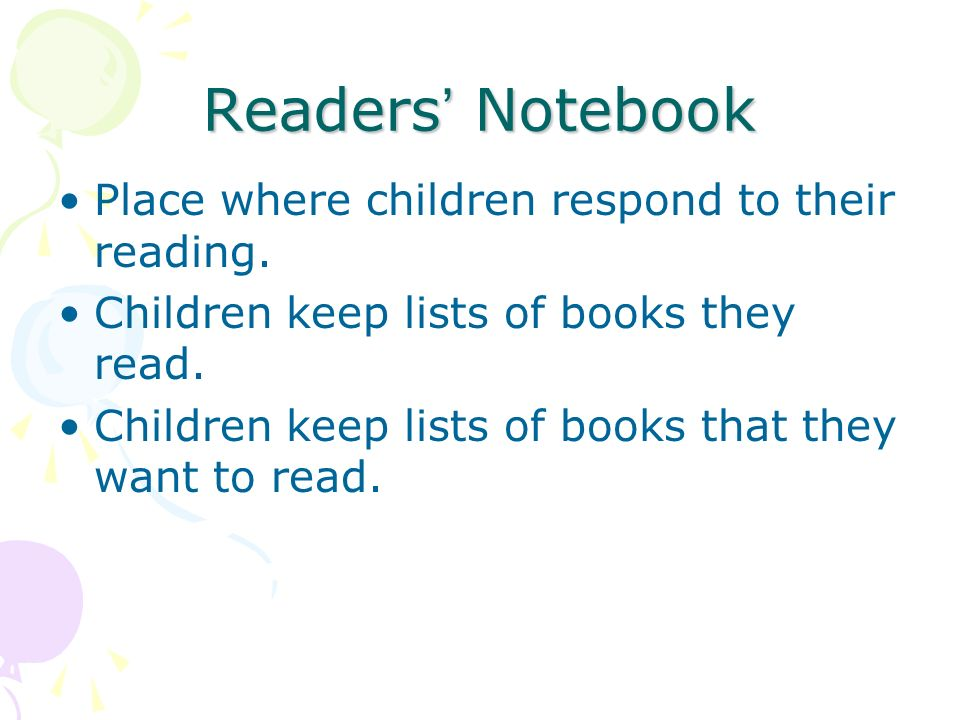 Readers Notebook Place where children respond to their reading. Children keep lists of books they read. Children keep lists of books that they want to