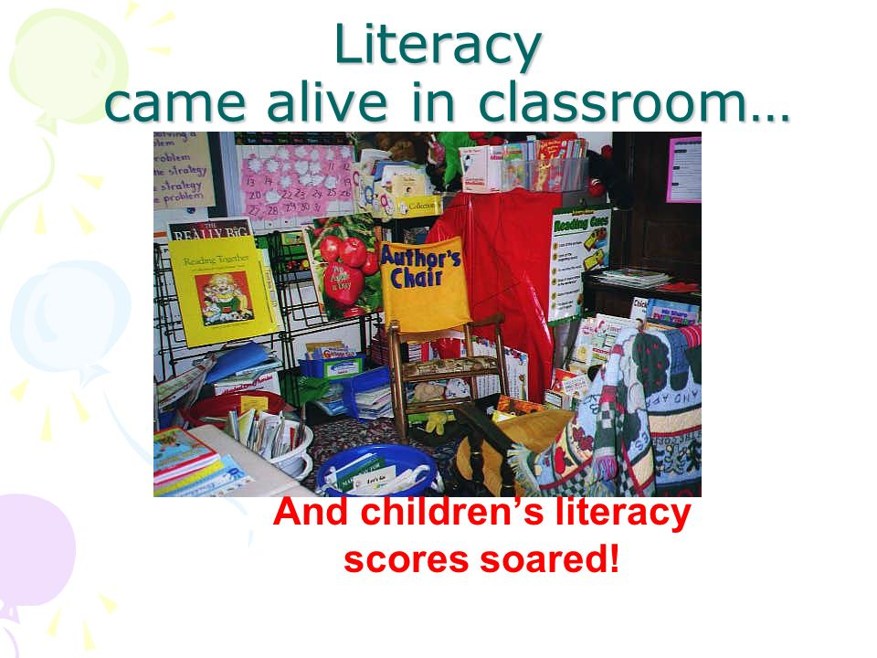 Literacy came alive in classroom… And childrens literacy scores soared!