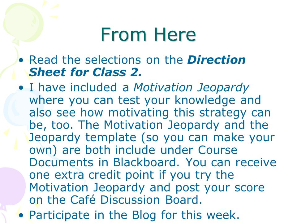 From Here Read the selections on the Direction Sheet for Class 2. I have included a Motivation Jeopardy where you can test your knowledge and also see