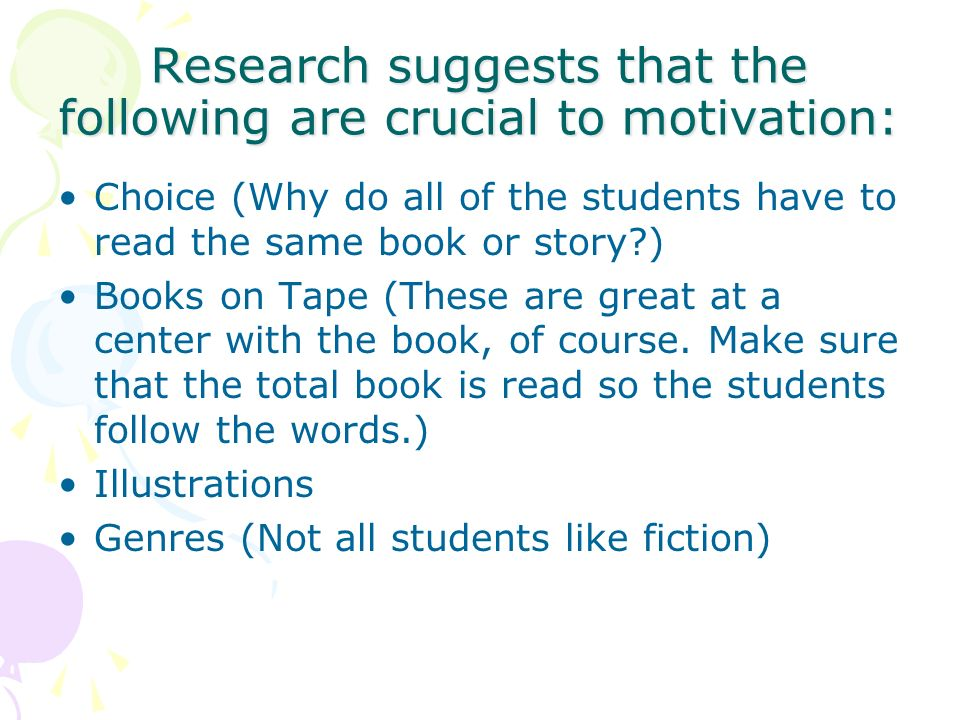 Research suggests that the following are crucial to motivation: Choice (Why do all of the students have to read the same book or story?) Books on Tape