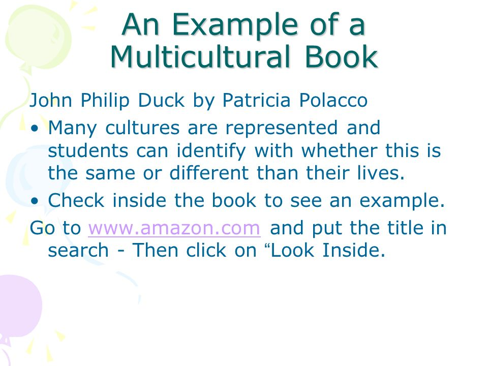 An Example of a Multicultural Book John Philip Duck by Patricia Polacco Many cultures are represented and students can identify with whether this is t