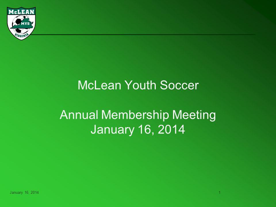 January 16, 20141 McLean Youth Soccer Annual Membership Meeting January 16, 2014