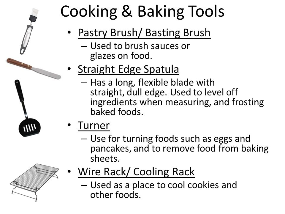 Cooking & Baking Tools Pastry Brush/ Basting Brush – Used to brush sauces or glazes on food. Straight Edge Spatula – Has a long, flexible blade with s