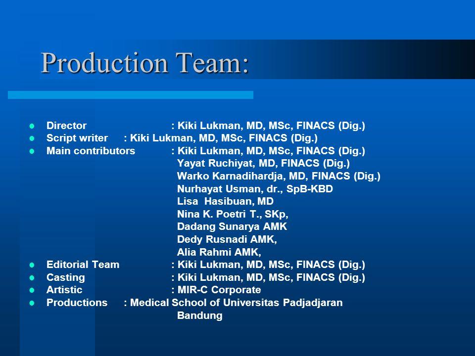 Production Team: Director: Kiki Lukman, MD, MSc, FINACS (Dig.) Script writer : Kiki Lukman, MD, MSc, FINACS (Dig.) Main contributors : Kiki Lukman, MD, MSc, FINACS (Dig.) Yayat Ruchiyat, MD, FINACS (Dig.) Warko Karnadihardja, MD, FINACS (Dig.) Nurhayat Usman, dr., SpB-KBD Lisa Hasibuan, MD Nina K.
