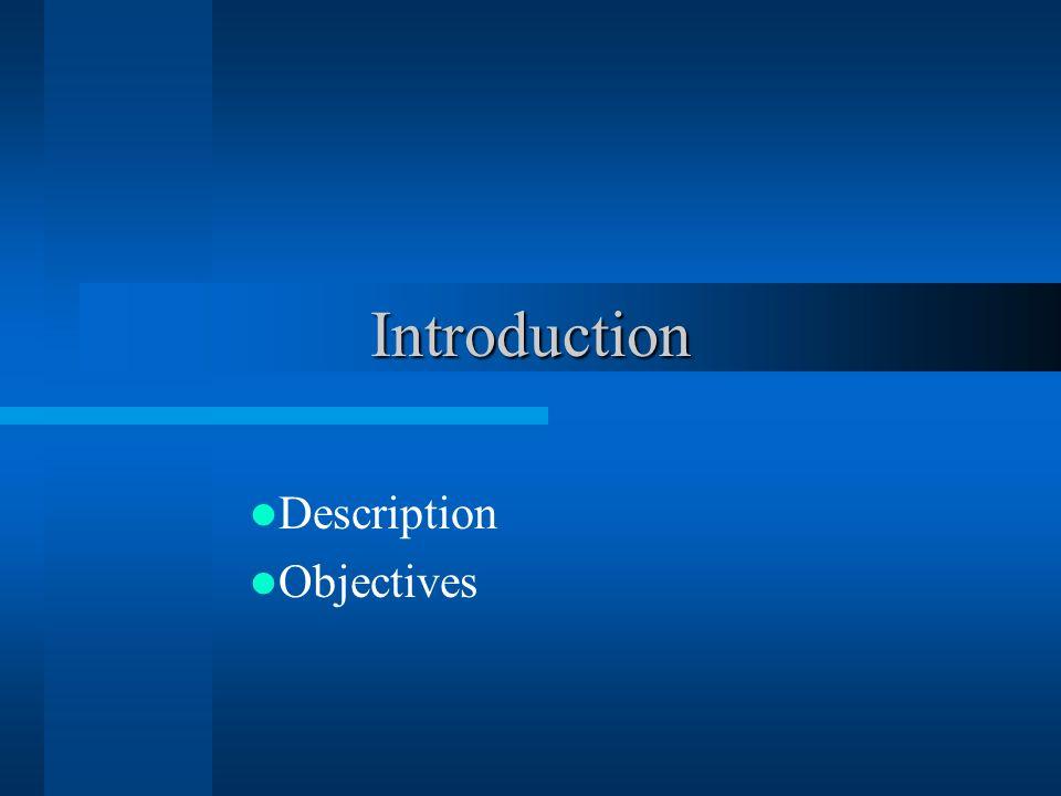Introduction Description Objectives