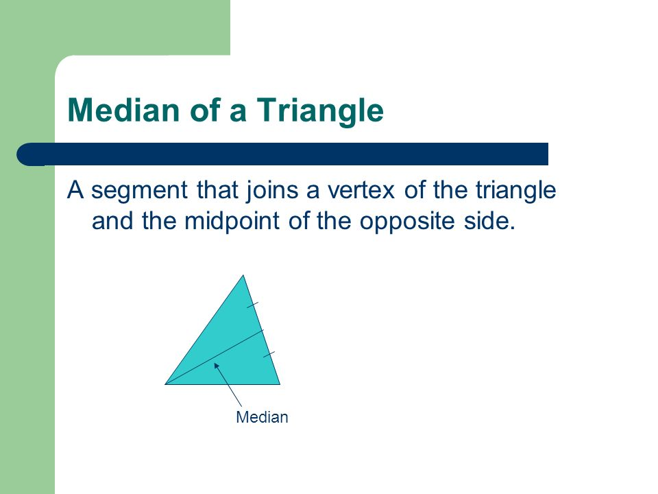 Median of a Triangle A segment that joins a vertex of the triangle and the midpoint of the opposite side. Median