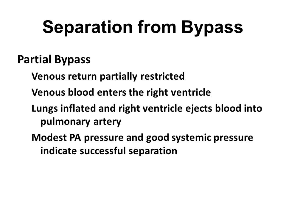 Separation from Bypass Partial Bypass Venous return partially restricted Venous blood enters the right ventricle Lungs inflated and right ventricle ej