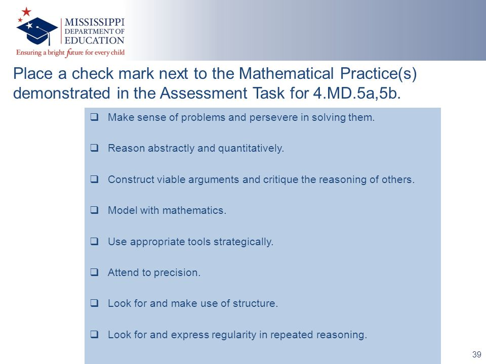 39 Place a check mark next to the Mathematical Practice(s) demonstrated in the Assessment Task for 4.MD.5a,5b. Make sense of problems and persevere in