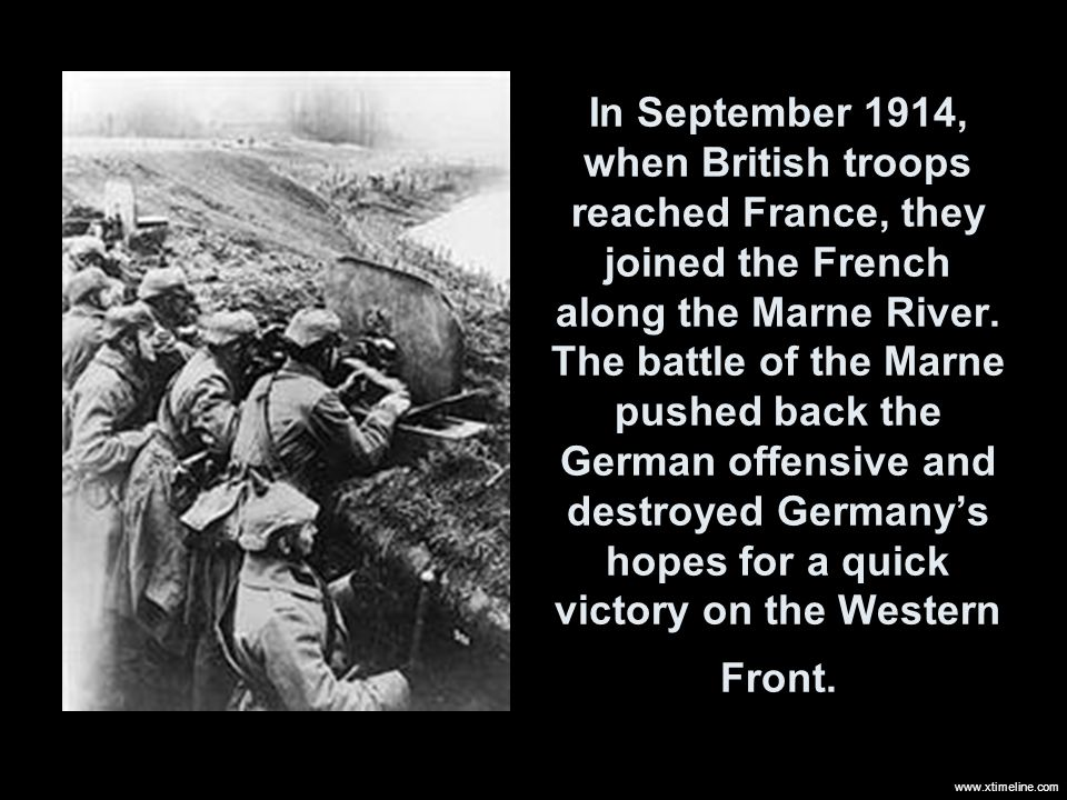 In September 1914, when British troops reached France, they joined the French along the Marne River.