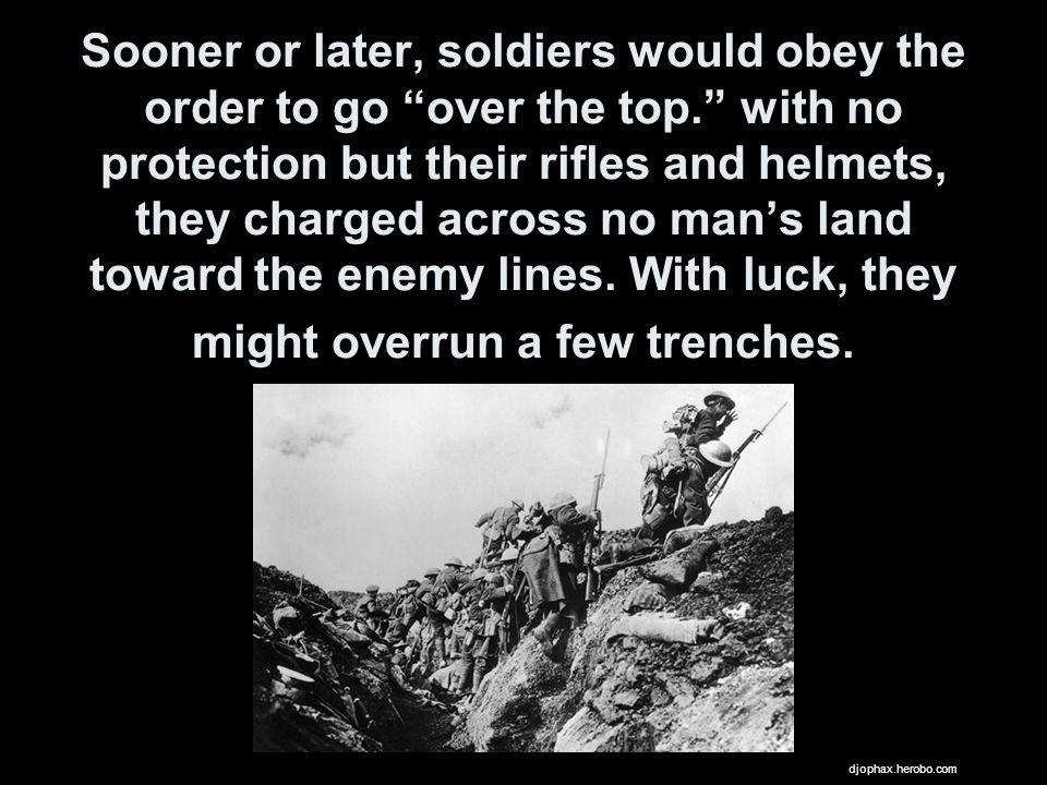 Sooner or later, soldiers would obey the order to go over the top.