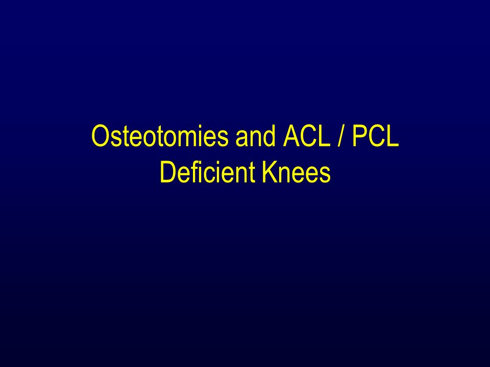 Osteotomies and ACL / PCL Deficient Knees