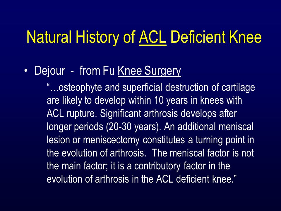Natural History of PCL Deficient Knee Commonly reported in the literature that the natural history of isolated PCL deficiency is benign Controversial Cadaveric and clinical studies have shown high incidence of patellofemoral joint and medial compartment arthrosis