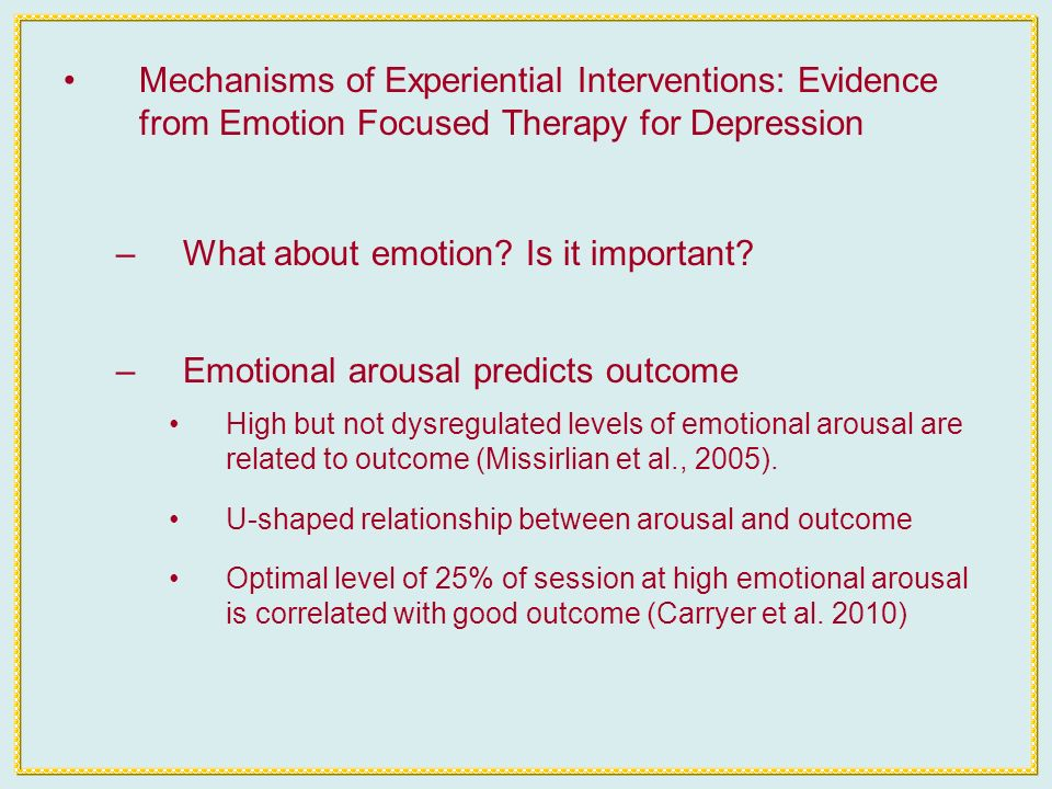 Mechanisms of Experiential Interventions: Evidence from Emotion Focused Therapy for Depression –What about emotion.