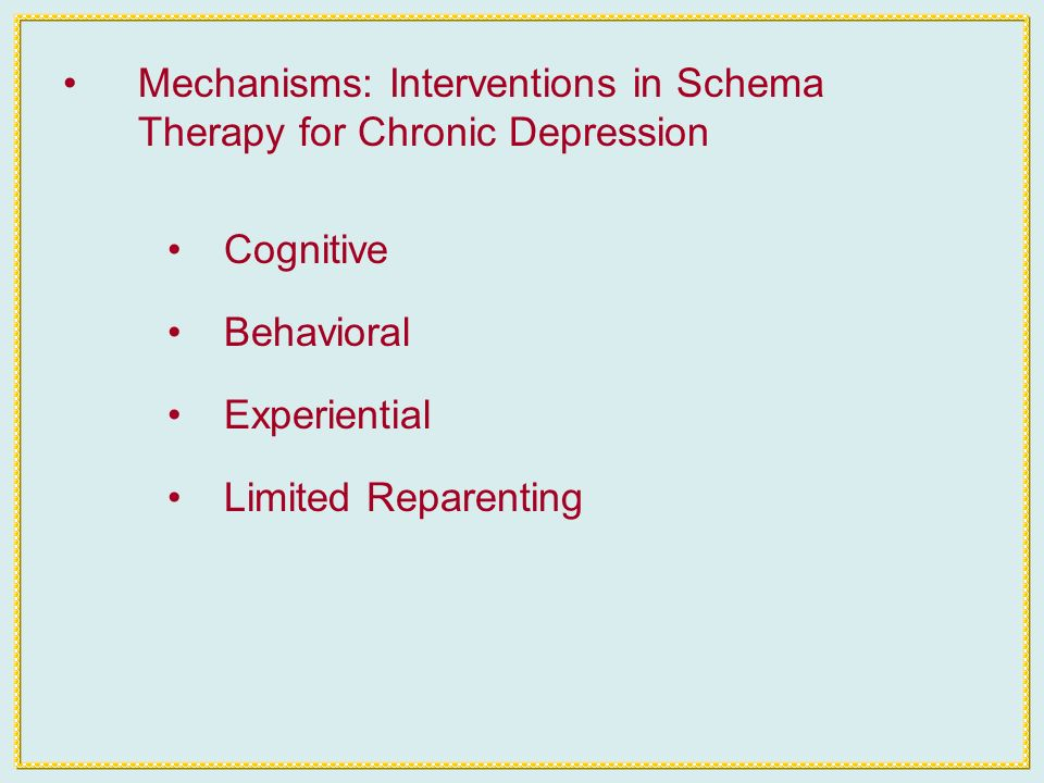 Mechanisms: Interventions in Schema Therapy for Chronic Depression Cognitive Behavioral Experiential Limited Reparenting