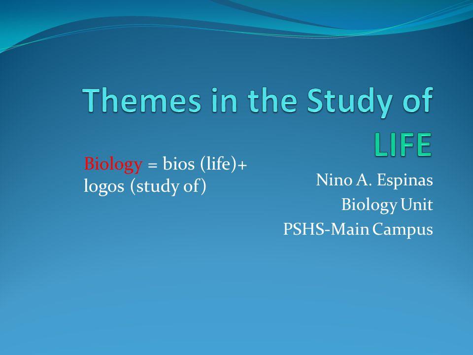 Nino A. Espinas Biology Unit PSHS-Main Campus Biology = bios (life)+ logos (study of)