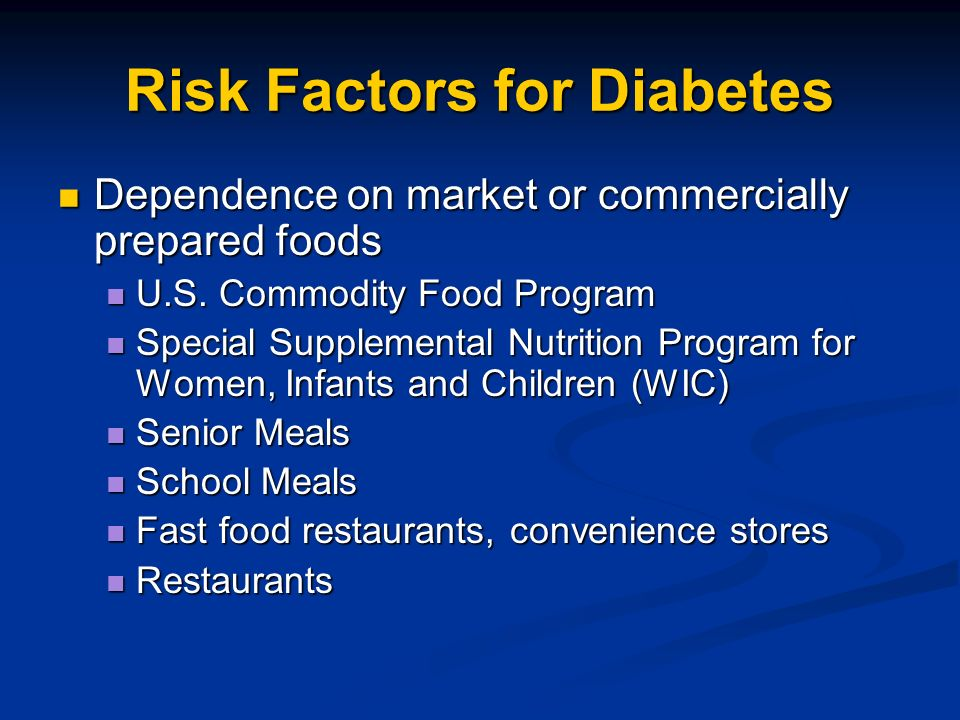 Risk Factors for Diabetes Dependence on market or commercially prepared foods Dependence on market or commercially prepared foods U.S. Commodity Food