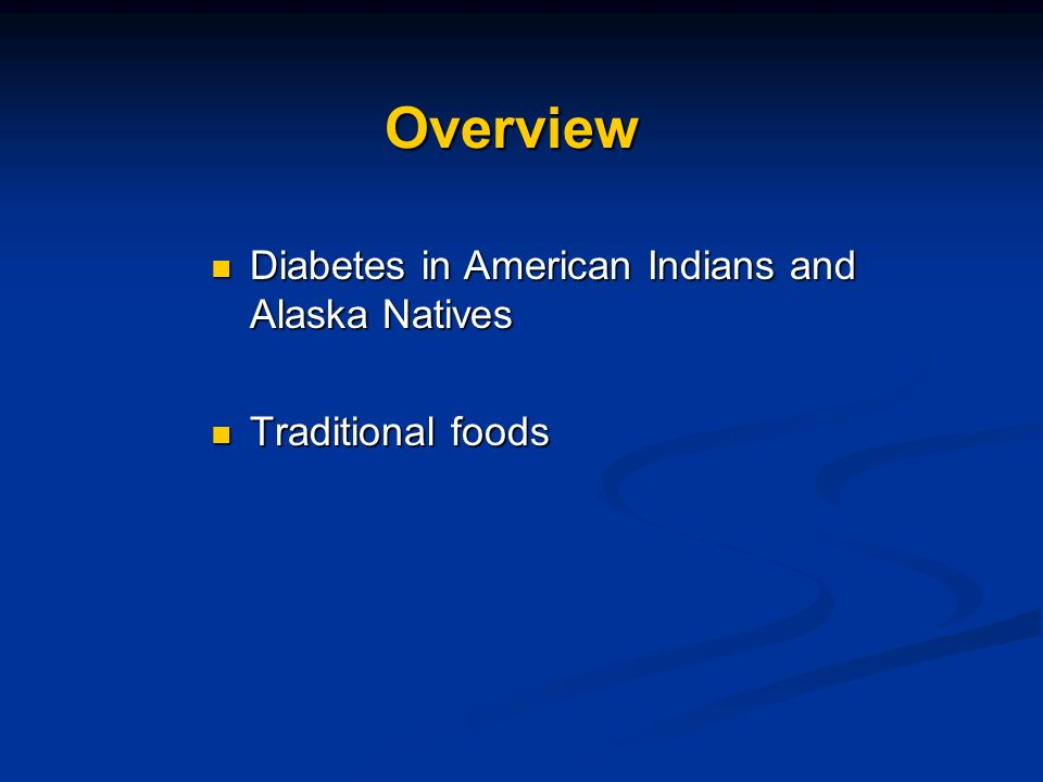 Overview Diabetes in American Indians and Alaska Natives Diabetes in American Indians and Alaska Natives Traditional foods Traditional foods