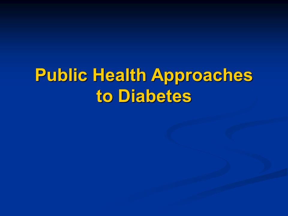 Public Health Approaches to Diabetes