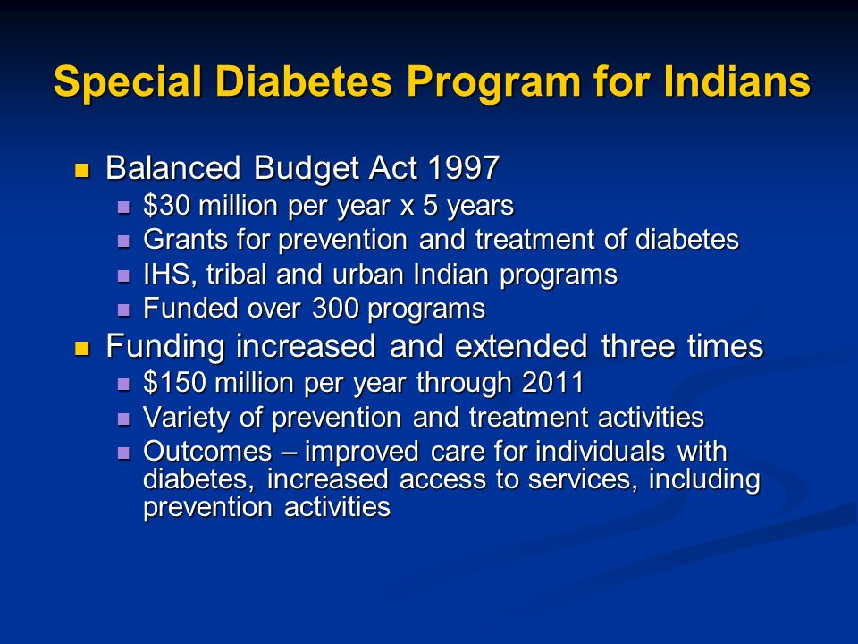 Special Diabetes Program for Indians Balanced Budget Act 1997 Balanced Budget Act 1997 $30 million per year x 5 years $30 million per year x 5 years G