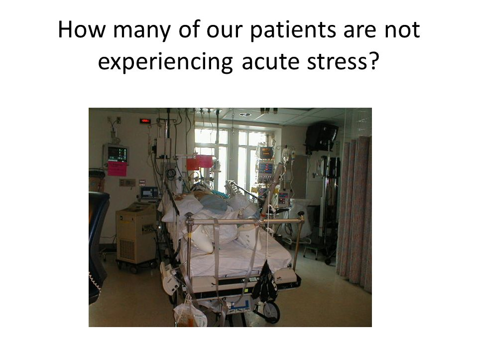 How many of our patients are not experiencing acute stress?