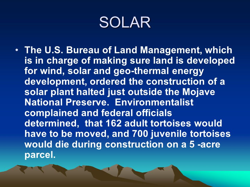 SOLAR The U.S. Bureau of Land Management, which is in charge of making sure land is developed for wind, solar and geo-thermal energy development, orde
