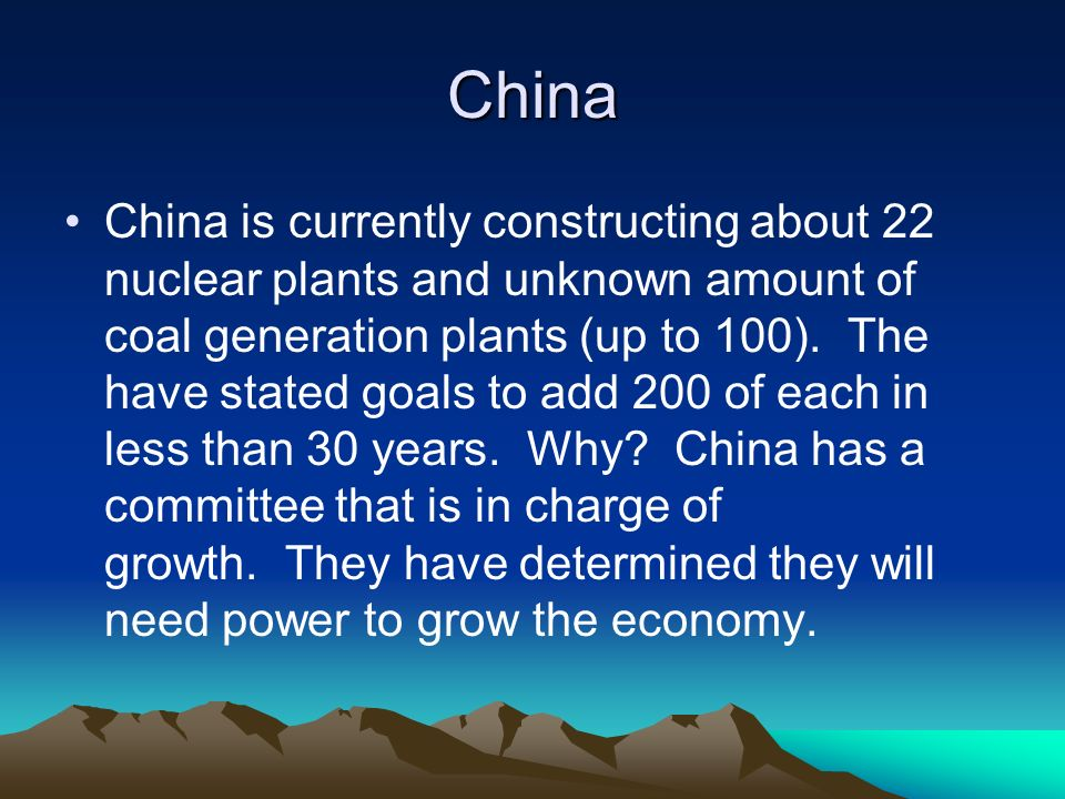 China China is currently constructing about 22 nuclear plants and unknown amount of coal generation plants (up to 100).