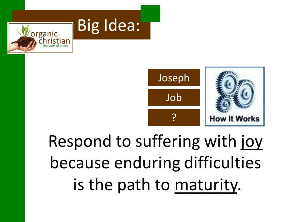 Respond to suffering with joy because enduring difficulties is the path to maturity.