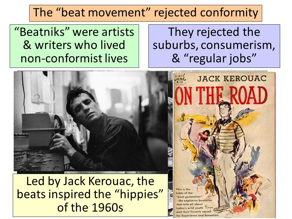 The beat movement rejected conformity Beatniks were artists & writers who lived non-conformist lives They rejected the suburbs, consumerism, & regular