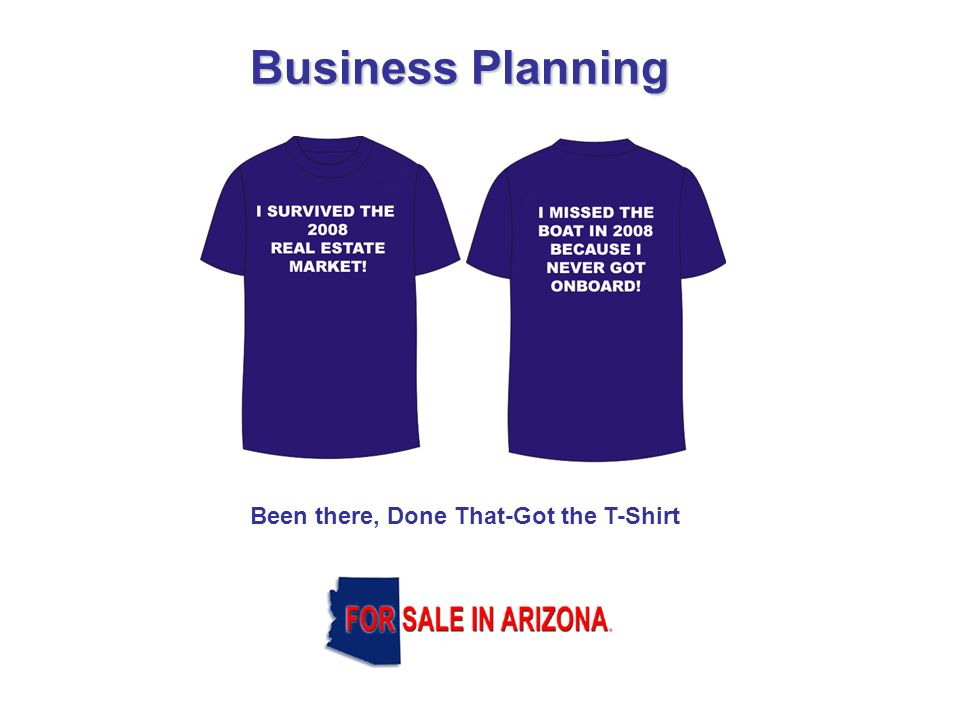 Business Planning Been there, Done That-Got the T-Shirt