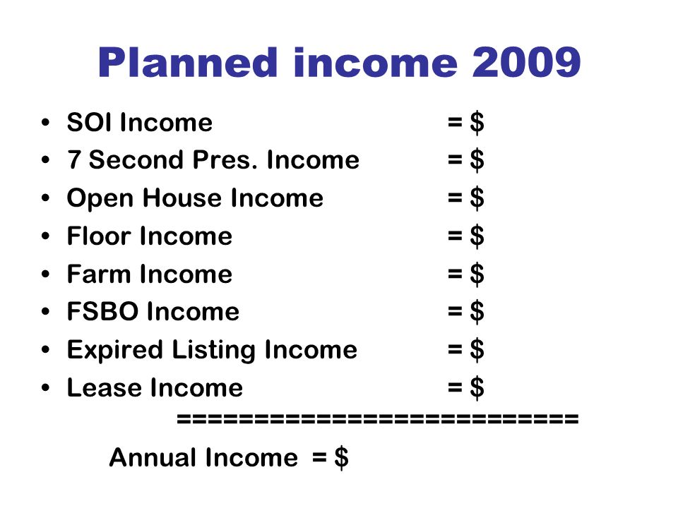 Planned income 2009 SOI Income = $ 7 Second Pres.
