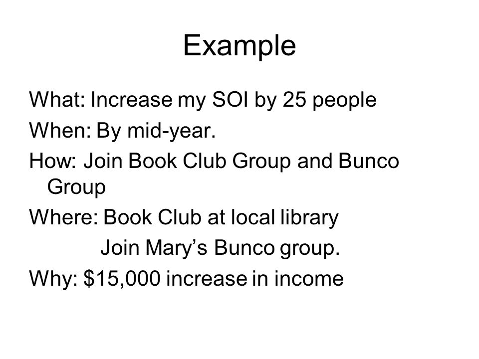 What: Increase my SOI by 25 people When: By mid-year. How: Join Book Club Group and Bunco Group Where: Book Club at local library Join Marys Bunco gro