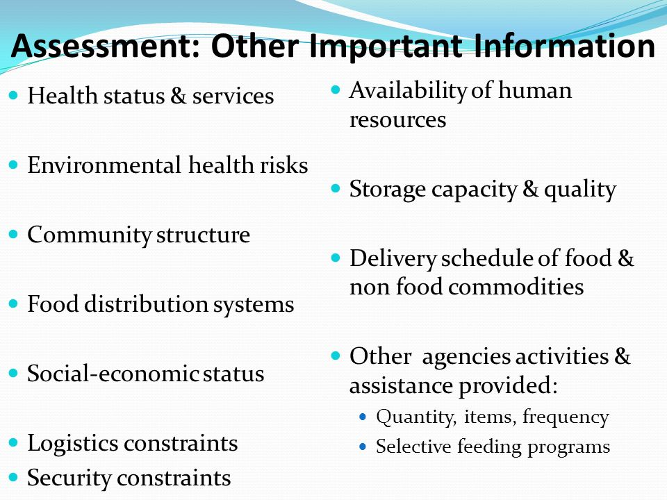 Assessment: Other Important Information Health status & services Environmental health risks Community structure Food distribution systems Social-econo