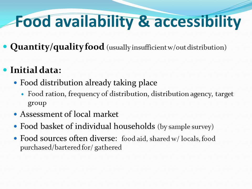 Food availability & accessibility Quantity/quality food (usually insufficient w/out distribution) Initial data: Food distribution already taking place